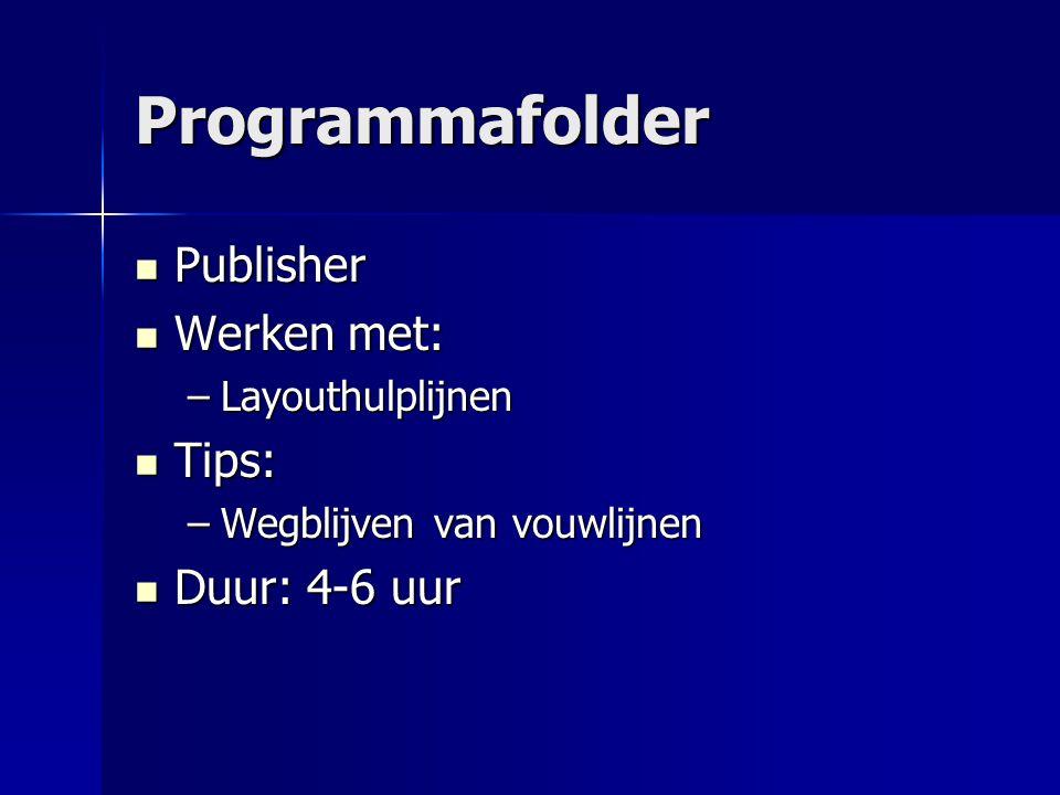 Programmafolder Publisher Werken met: Tips: Duur: 4-6 uur