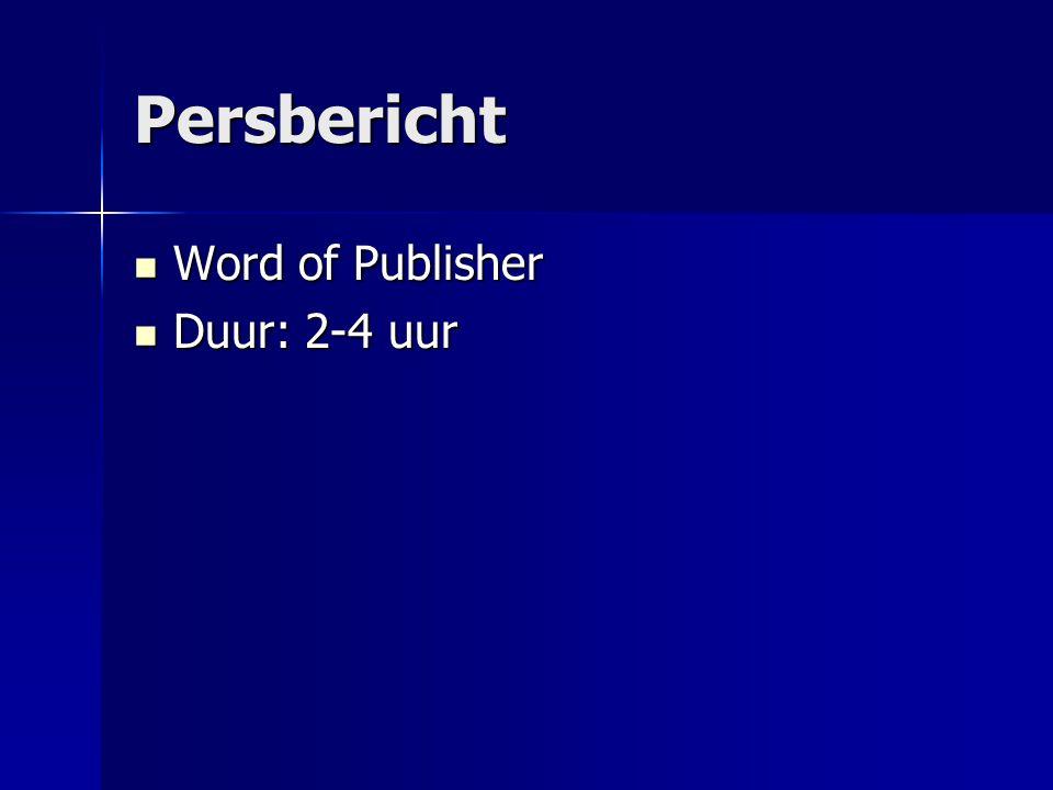 Persbericht Word of Publisher Duur: 2-4 uur