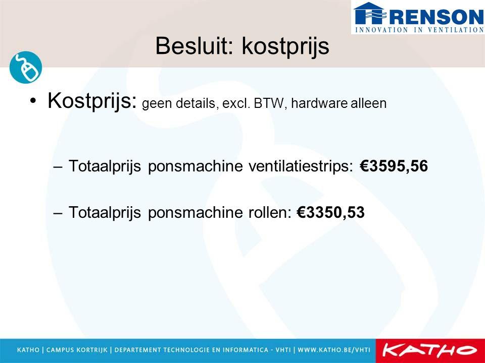 Besluit: kostprijs Kostprijs: geen details, excl. BTW, hardware alleen