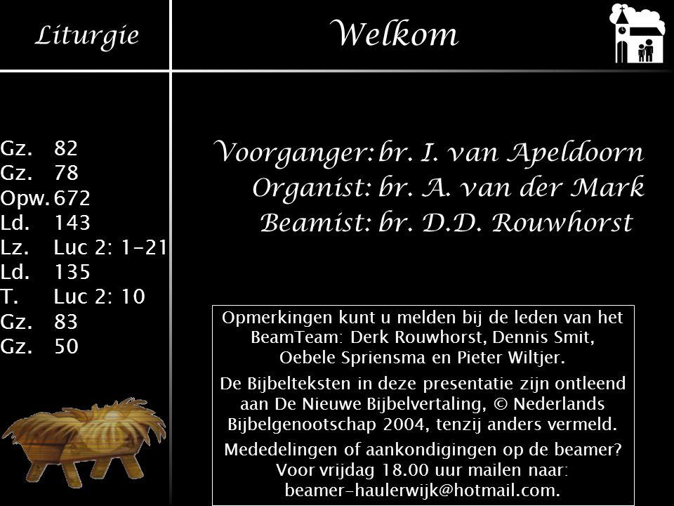 Welkom Voorganger: br. I. van Apeldoorn Organist: br. A. van der Mark Beamist: br. D.D. Rouwhorst