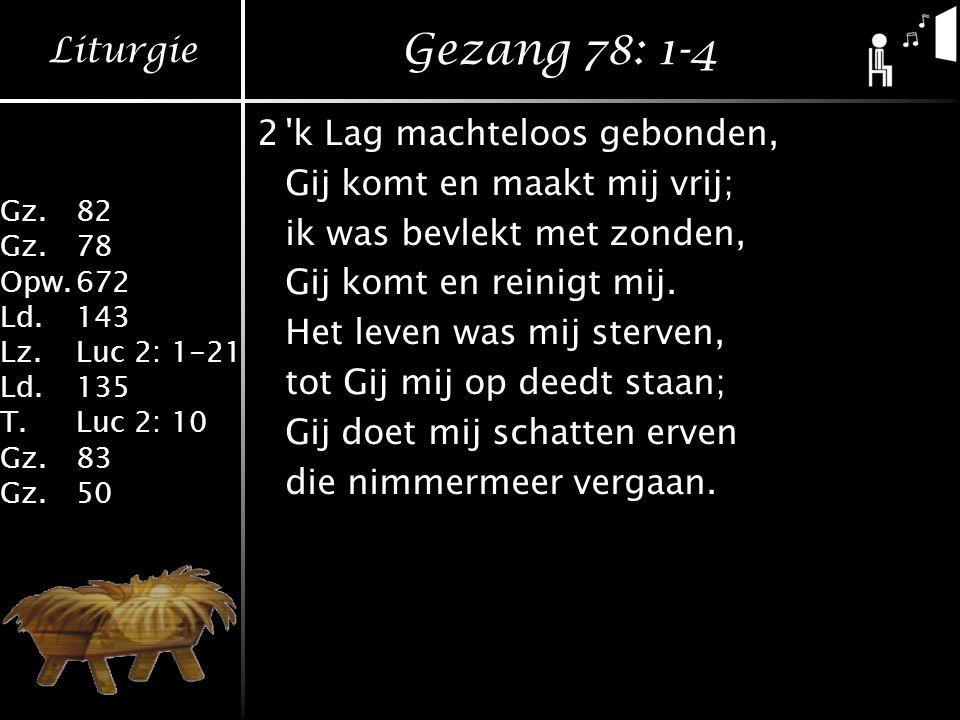 Gezang 78: 1-4 2 k Lag machteloos gebonden,