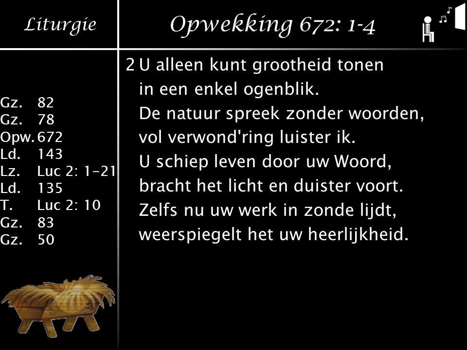 Opwekking 672: 1-4 2 U alleen kunt grootheid tonen