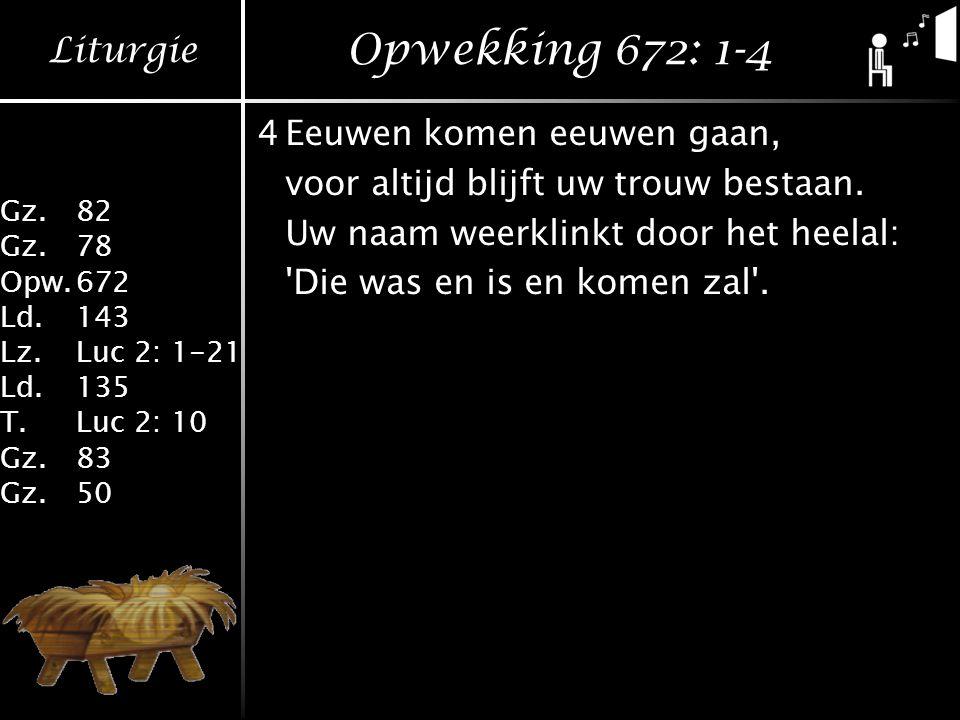 Opwekking 672: 1-4 4 Eeuwen komen eeuwen gaan,