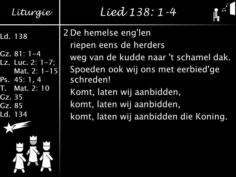 Lied 138: 1-4 2 De hemelse eng len riepen eens de herders