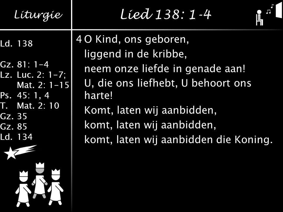 Lied 138: 1-4 4 O Kind, ons geboren, liggend in de kribbe,
