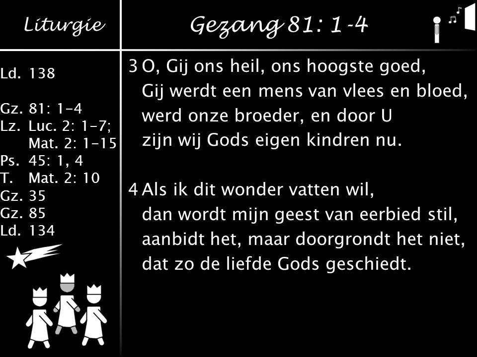 Gezang 81: 1-4 3 O, Gij ons heil, ons hoogste goed,