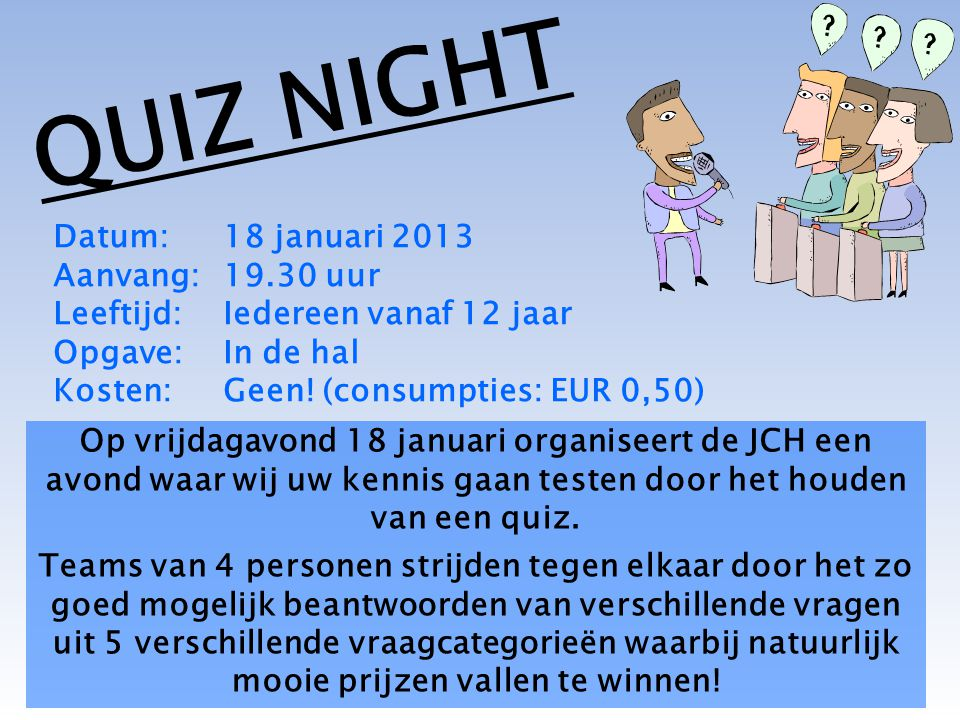 QUIZ NIGHT Datum: 18 januari 2013 Aanvang: 19.30 uur
