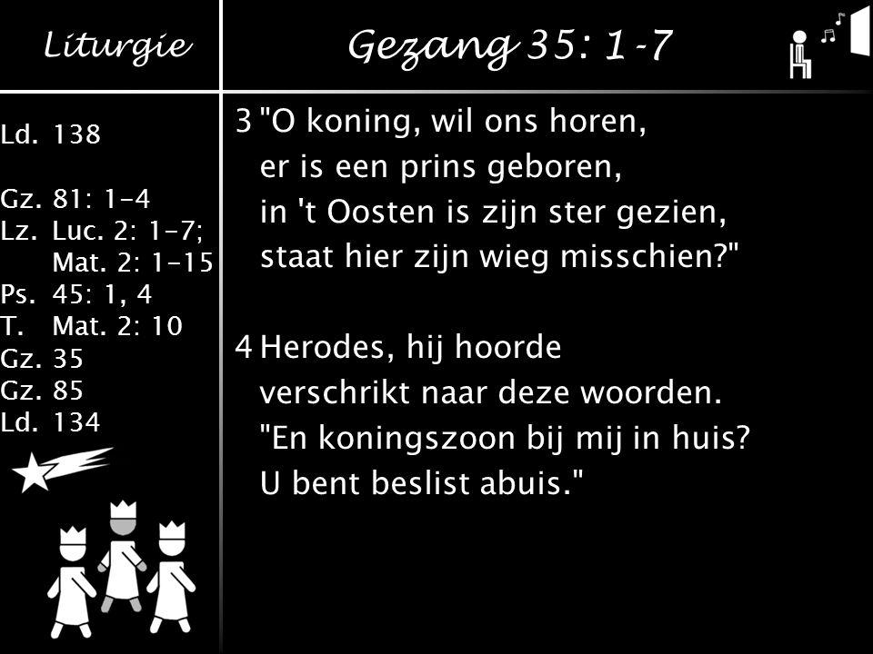 Gezang 35: 1-7 3 O koning, wil ons horen, er is een prins geboren,