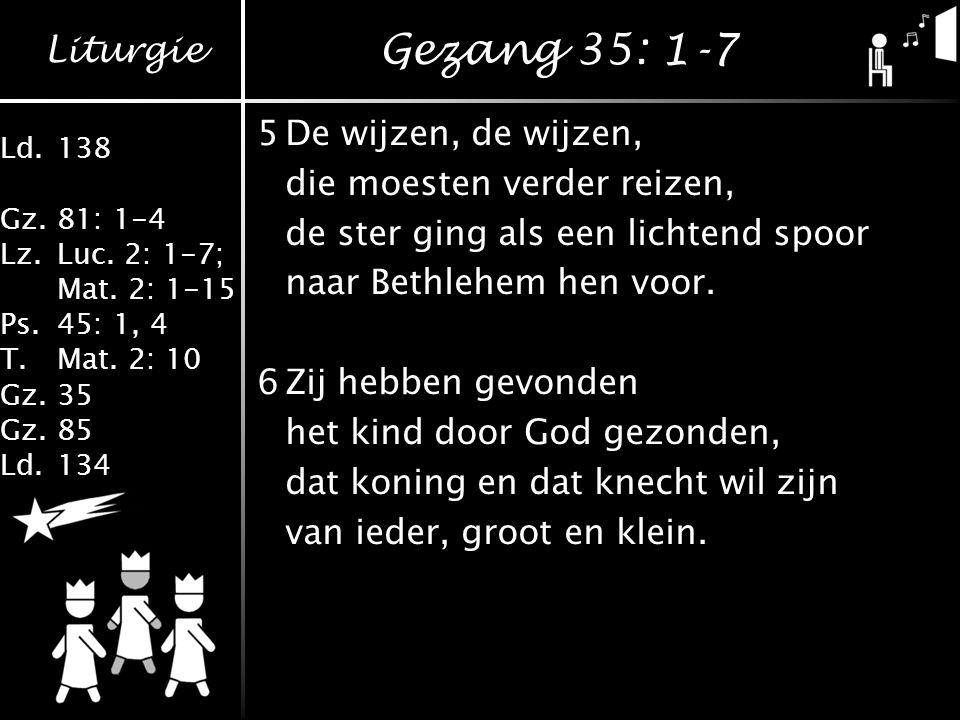 Gezang 35: 1-7 5 De wijzen, de wijzen, die moesten verder reizen,