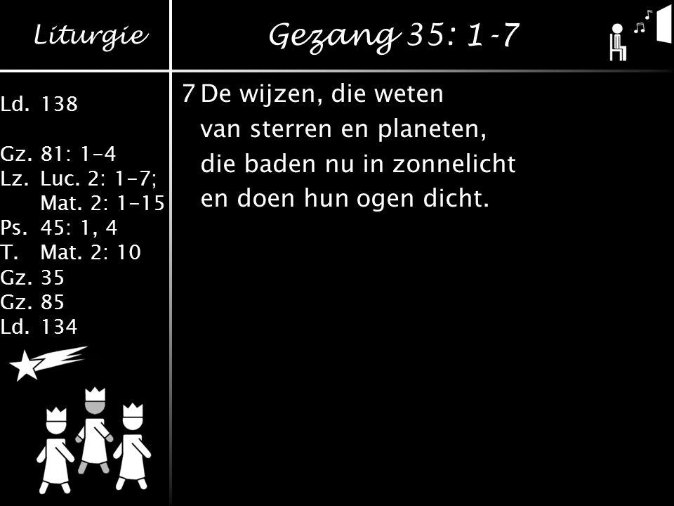 Gezang 35: 1-7 7 De wijzen, die weten van sterren en planeten,