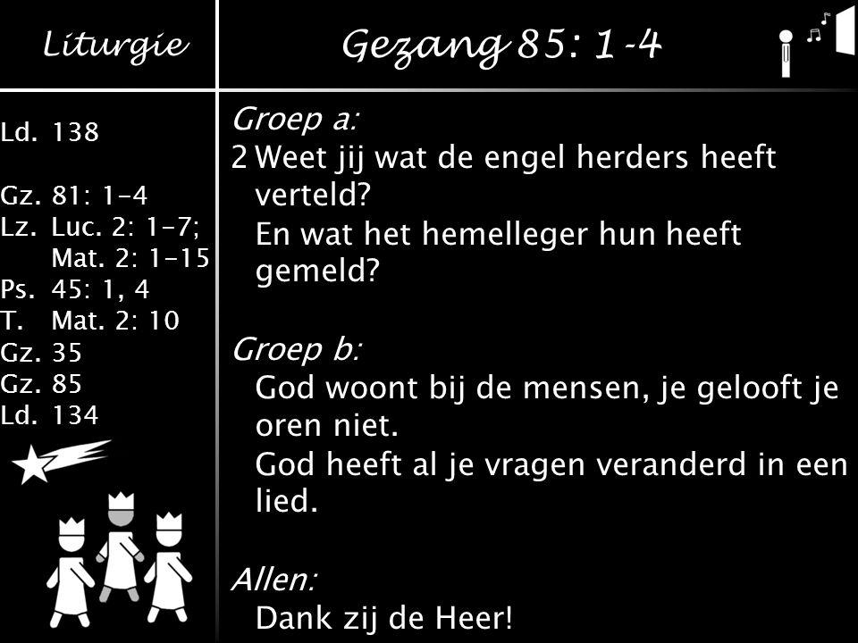 Gezang 85: 1-4 Groep a: 2 Weet jij wat de engel herders heeft verteld