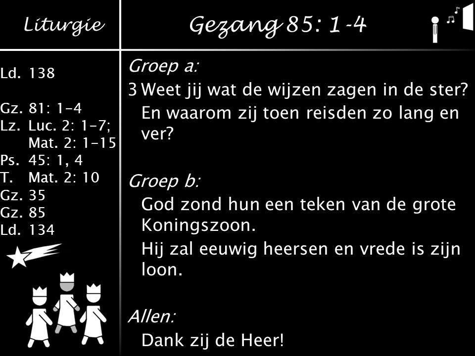 Gezang 85: 1-4 Groep a: 3 Weet jij wat de wijzen zagen in de ster