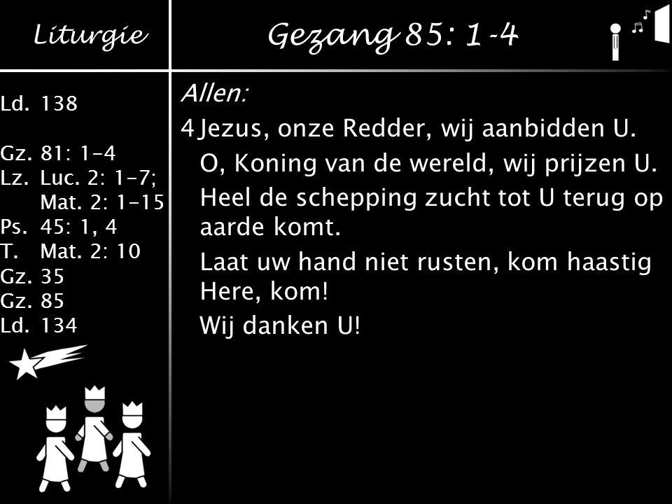 Gezang 85: 1-4 Allen: 4 Jezus, onze Redder, wij aanbidden U.