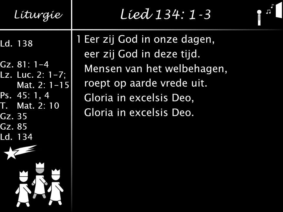 Lied 134: 1-3 1 Eer zij God in onze dagen, eer zij God in deze tijd.