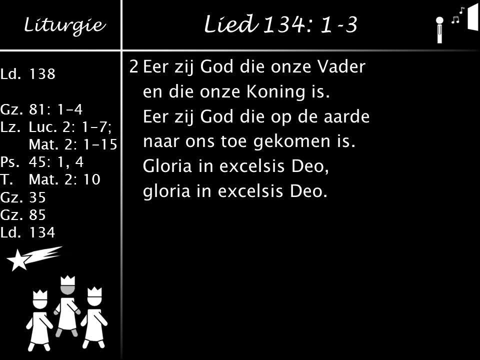 Lied 134: 1-3 2 Eer zij God die onze Vader en die onze Koning is.