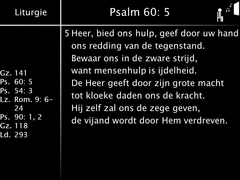 Psalm 60: 5 5 Heer, bied ons hulp, geef door uw hand