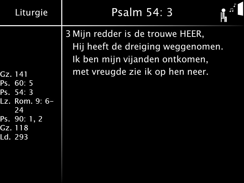 Psalm 54: 3 3 Mijn redder is de trouwe HEER,