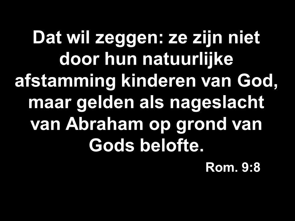 Dat wil zeggen: ze zijn niet door hun natuurlijke afstamming kinderen van God, maar gelden als nageslacht van Abraham op grond van Gods belofte.