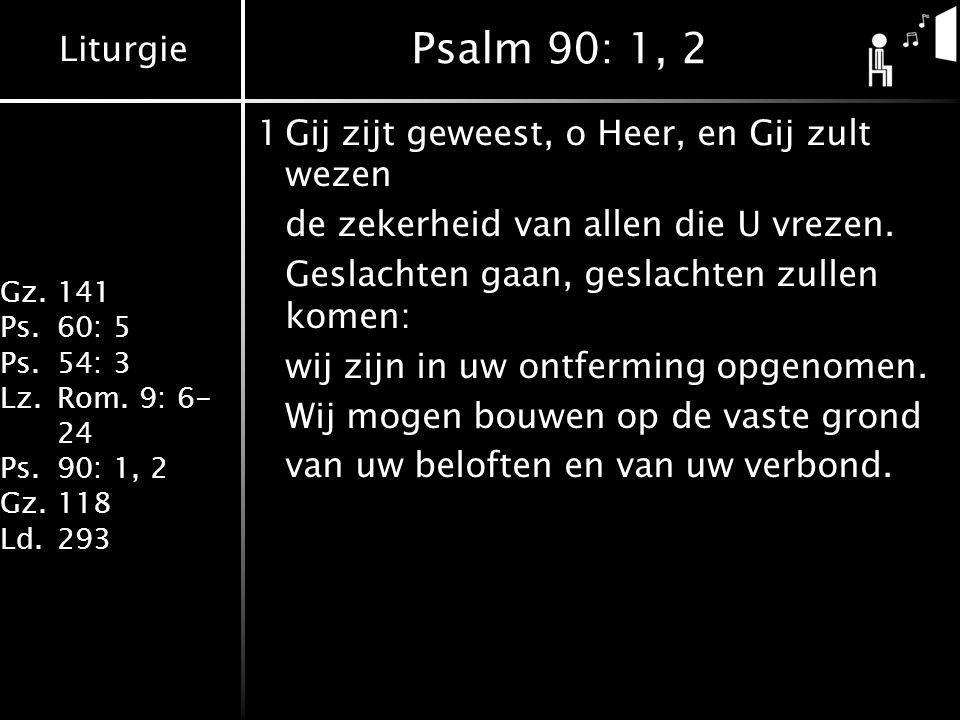 Psalm 90: 1, 2 1 Gij zijt geweest, o Heer, en Gij zult wezen
