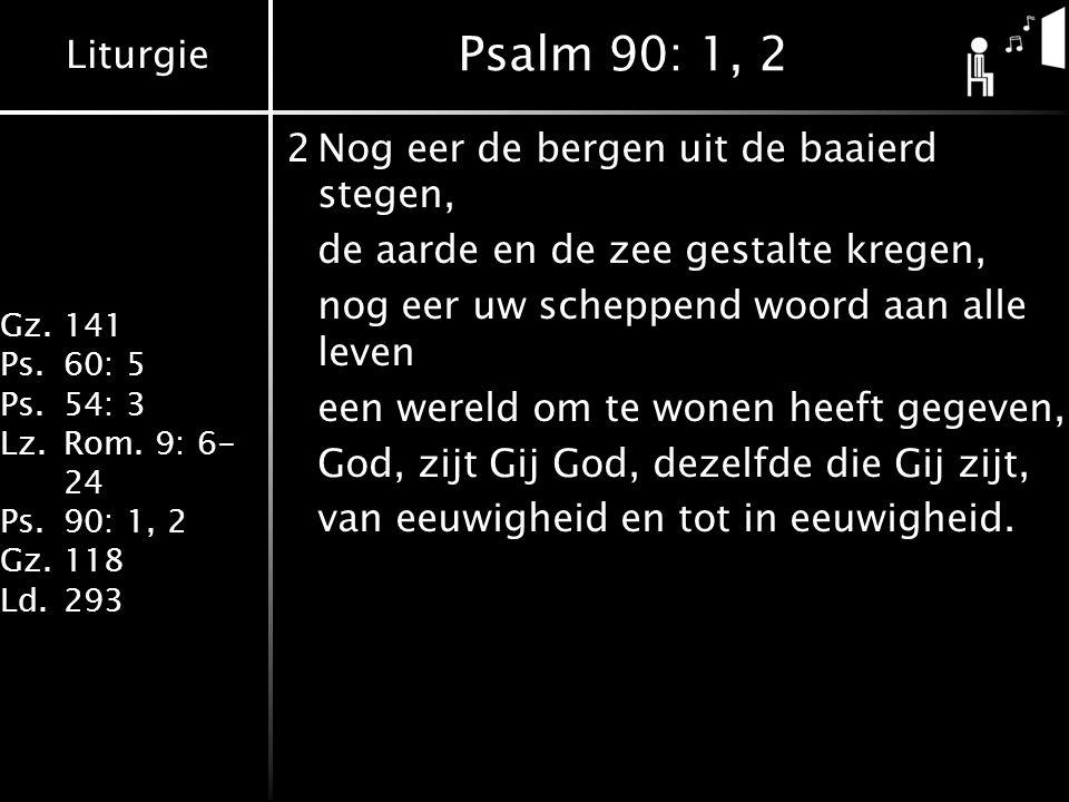 Psalm 90: 1, 2 2 Nog eer de bergen uit de baaierd stegen,