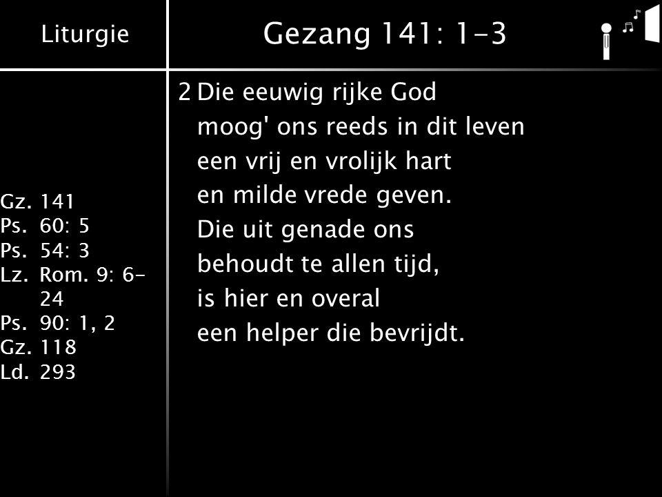 Gezang 141: 1-3 2 Die eeuwig rijke God moog ons reeds in dit leven