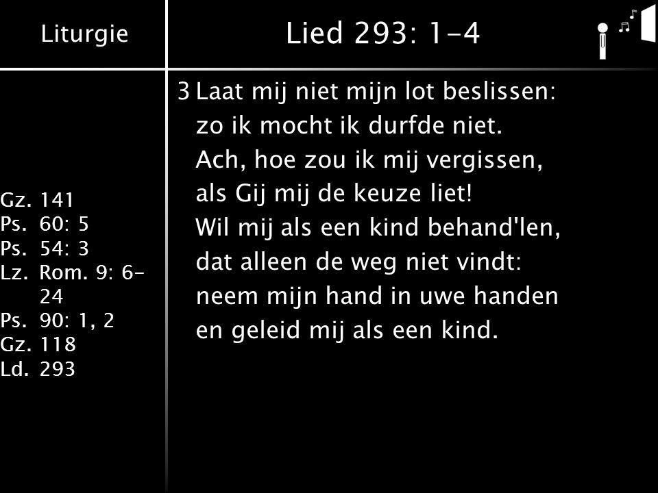 Lied 293: 1-4 3 Laat mij niet mijn lot beslissen: