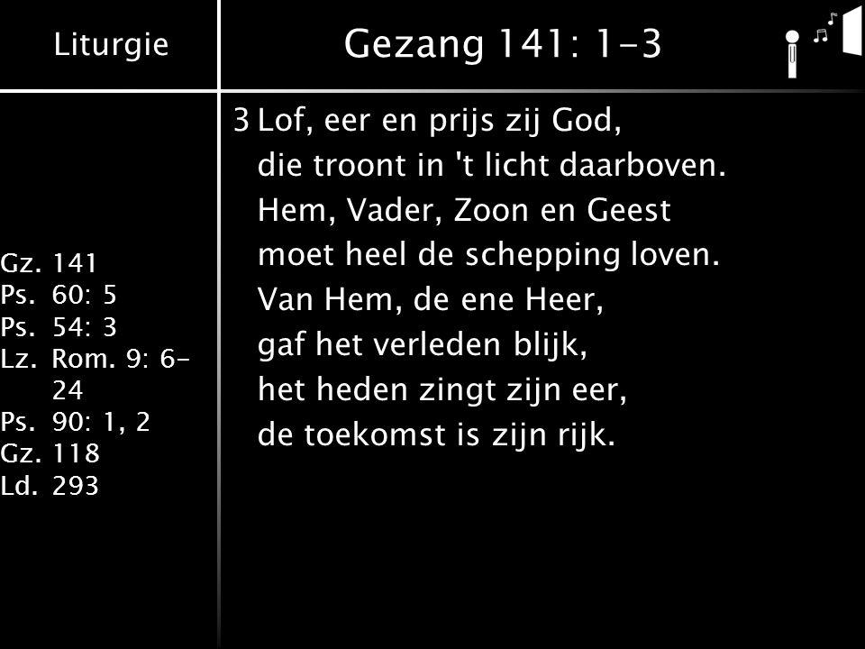 Gezang 141: 1-3 3 Lof, eer en prijs zij God,