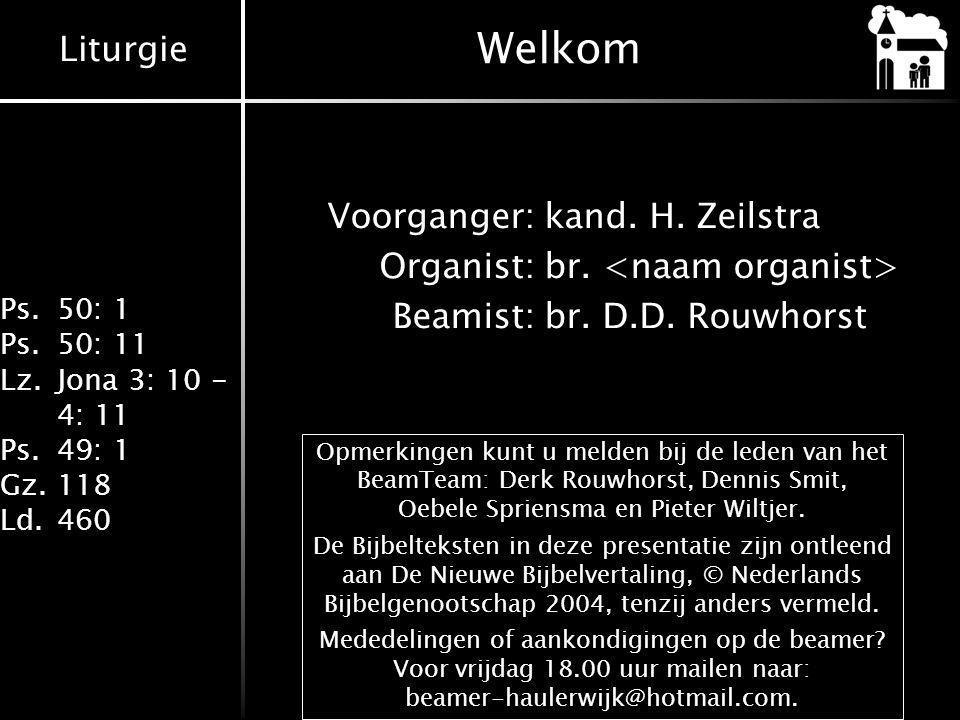 Welkom Voorganger: kand. H. Zeilstra Organist: br. <naam organist> Beamist: br. D.D. Rouwhorst