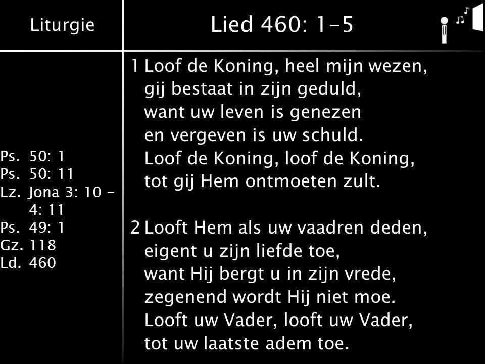 Lied 460: 1-5 1 Loof de Koning, heel mijn wezen,