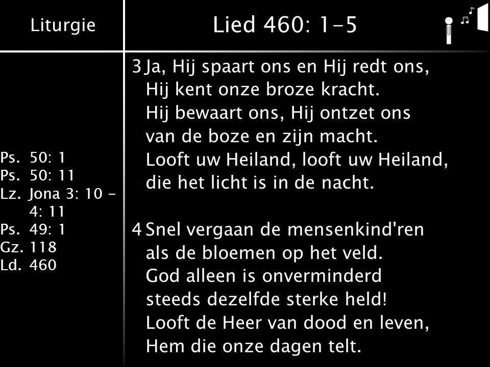 Lied 460: 1-5 3 Ja, Hij spaart ons en Hij redt ons,