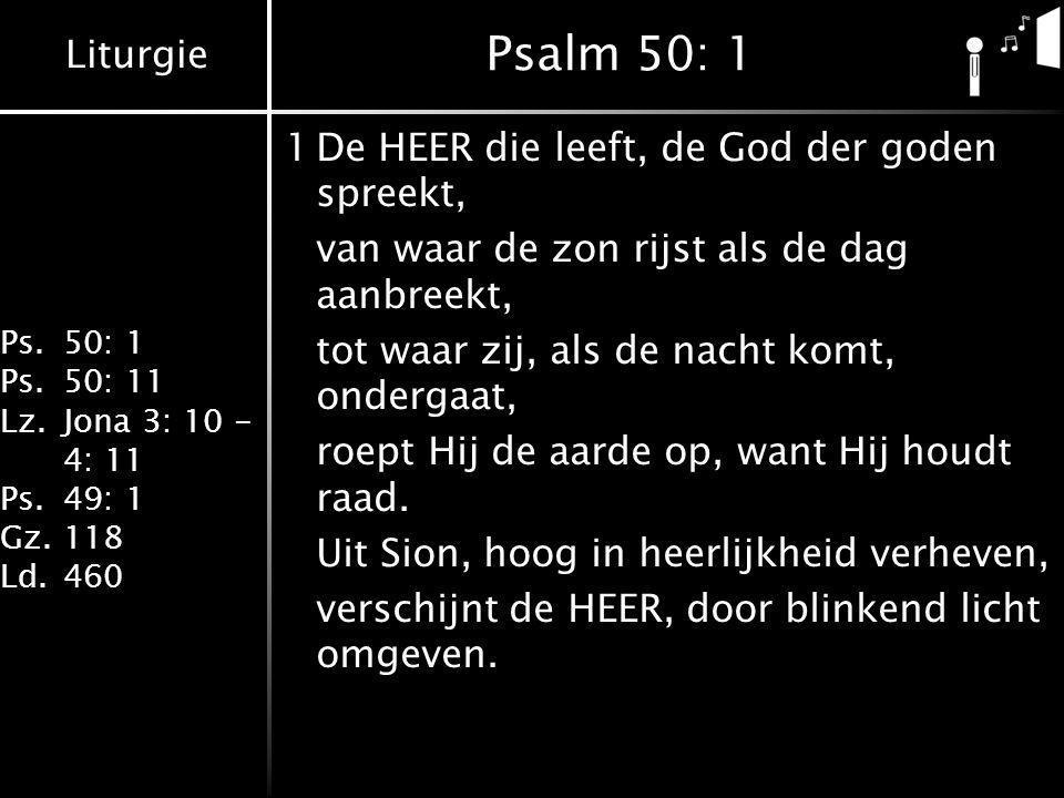 Psalm 50: 1 1 De HEER die leeft, de God der goden spreekt,