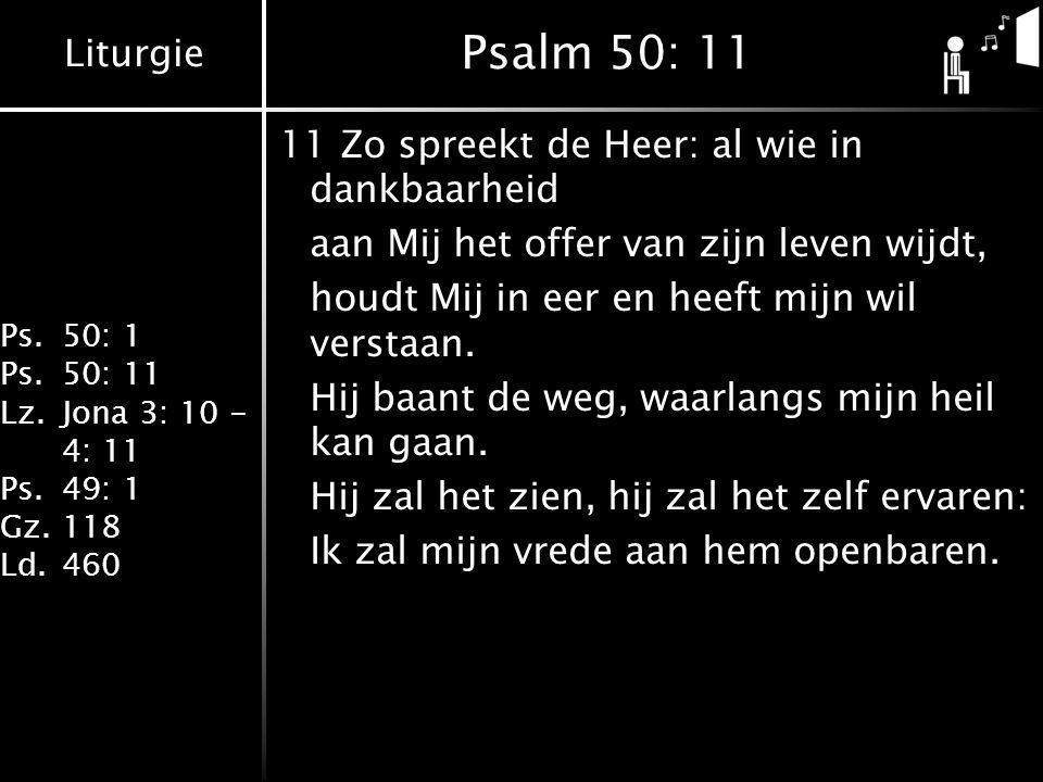 Psalm 50: 11 11 Zo spreekt de Heer: al wie in dankbaarheid