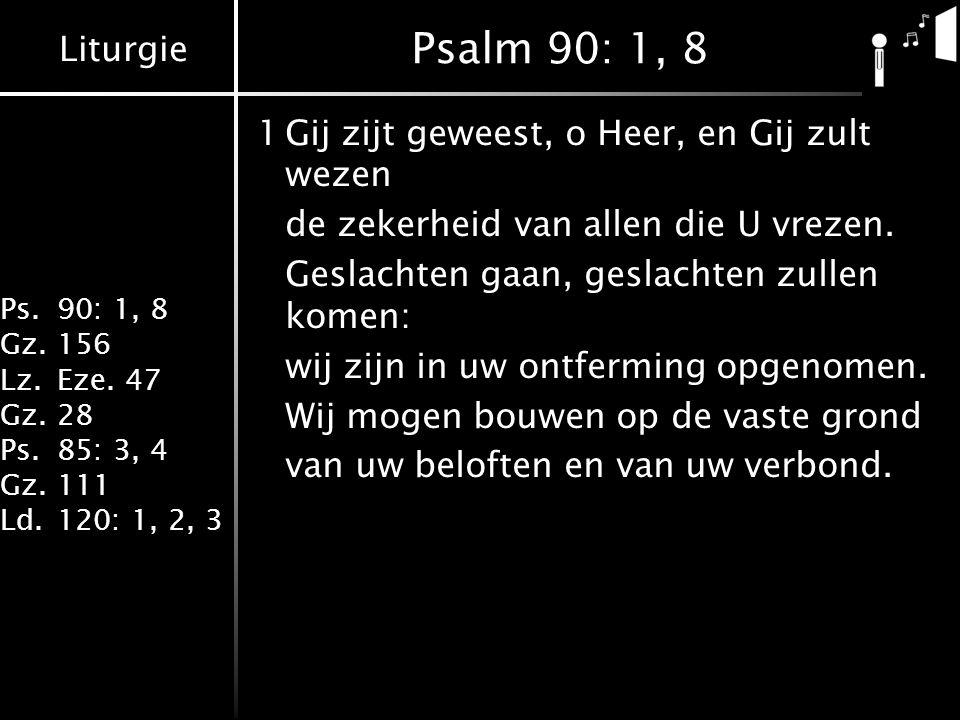 Psalm 90: 1, 8 1 Gij zijt geweest, o Heer, en Gij zult wezen