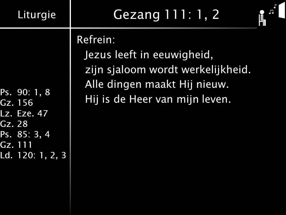 Gezang 111: 1, 2 Refrein: Jezus leeft in eeuwigheid, zijn sjaloom wordt werkelijkheid.