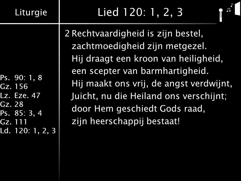 Lied 120: 1, 2, 3 2 Rechtvaardigheid is zijn bestel,