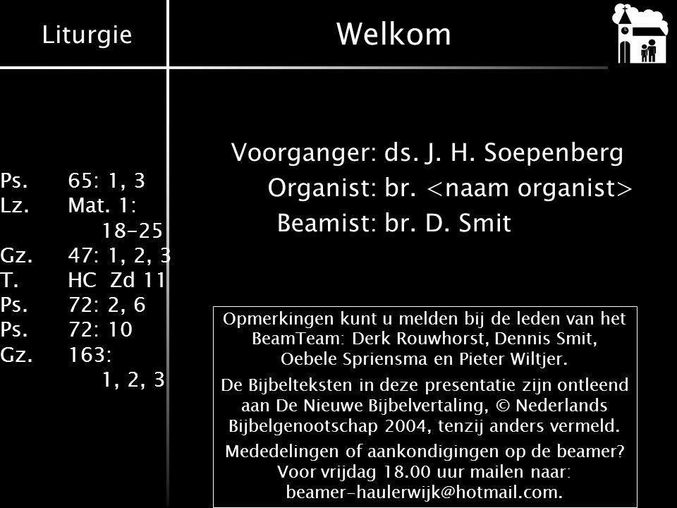 Welkom Voorganger: ds. J. H. Soepenberg Organist: br. <naam organist> Beamist: br. D. Smit