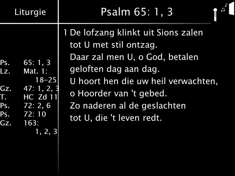 Psalm 65: 1, 3 1 De lofzang klinkt uit Sions zalen