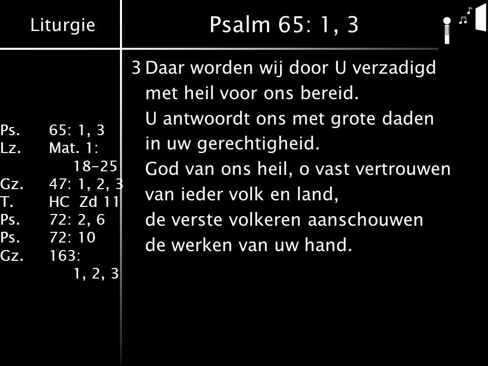 Psalm 65: 1, 3 3 Daar worden wij door U verzadigd