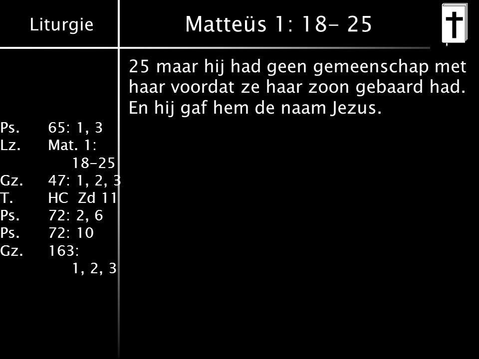 Matteüs 1: 18- 25 25 maar hij had geen gemeenschap met haar voordat ze haar zoon gebaard had.