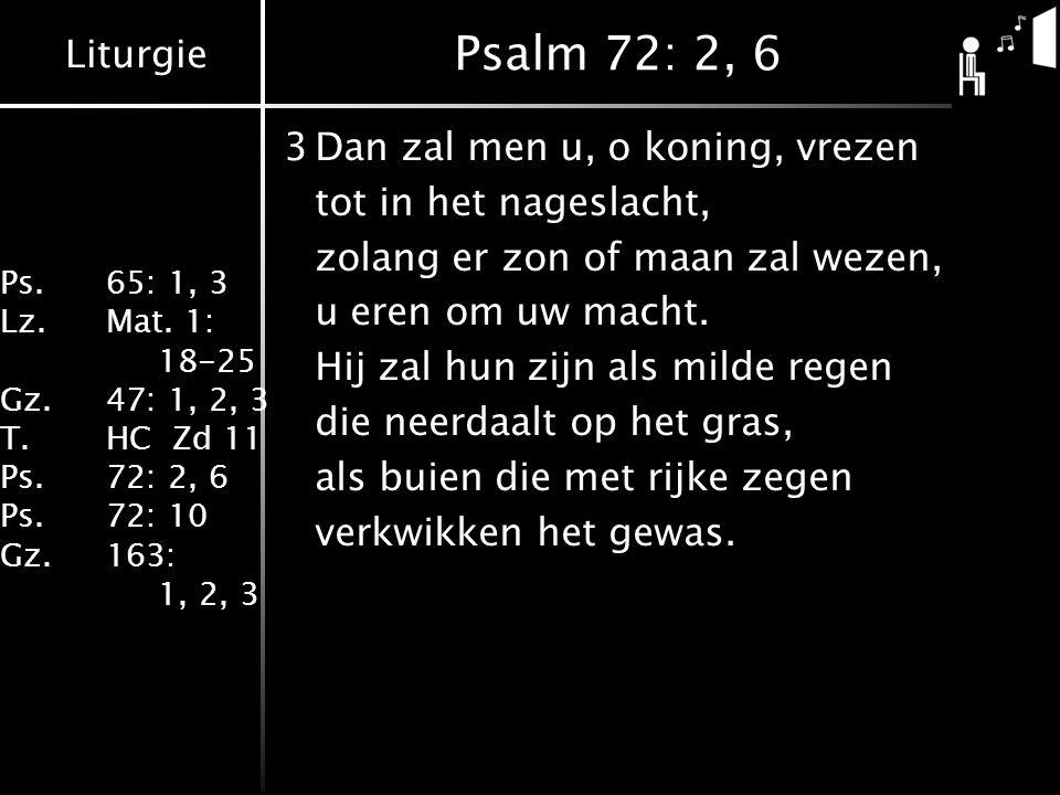 Psalm 72: 2, 6 3 Dan zal men u, o koning, vrezen