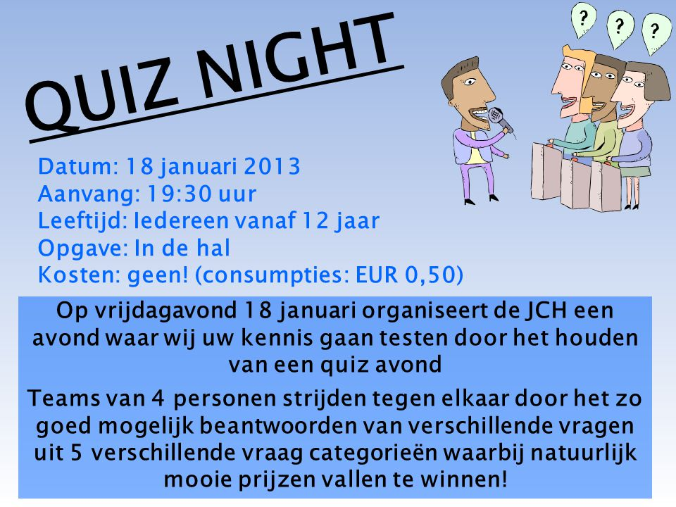 QUIZ NIGHT Datum: 18 januari 2013 Aanvang: 19:30 uur