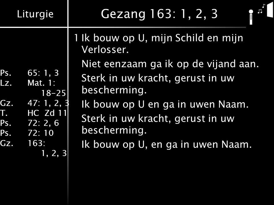 Gezang 163: 1, 2, 3 1 Ik bouw op U, mijn Schild en mijn Verlosser.