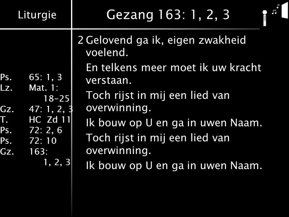 Gezang 163: 1, 2, 3 2 Gelovend ga ik, eigen zwakheid voelend.