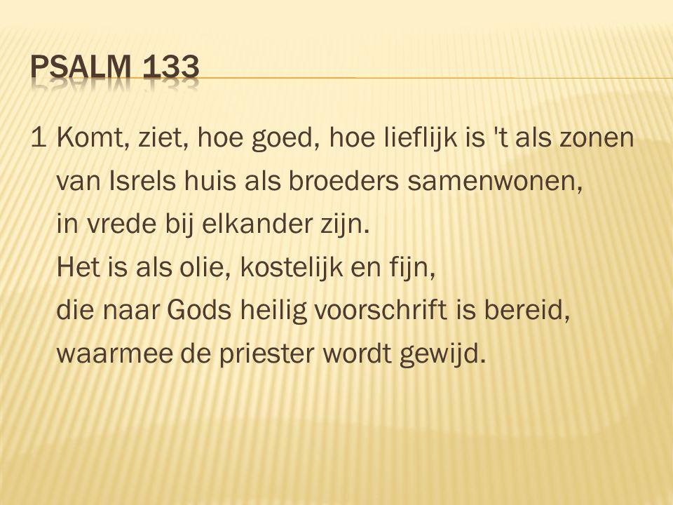 Psalm 133 1 Komt, ziet, hoe goed, hoe lieflijk is t als zonen