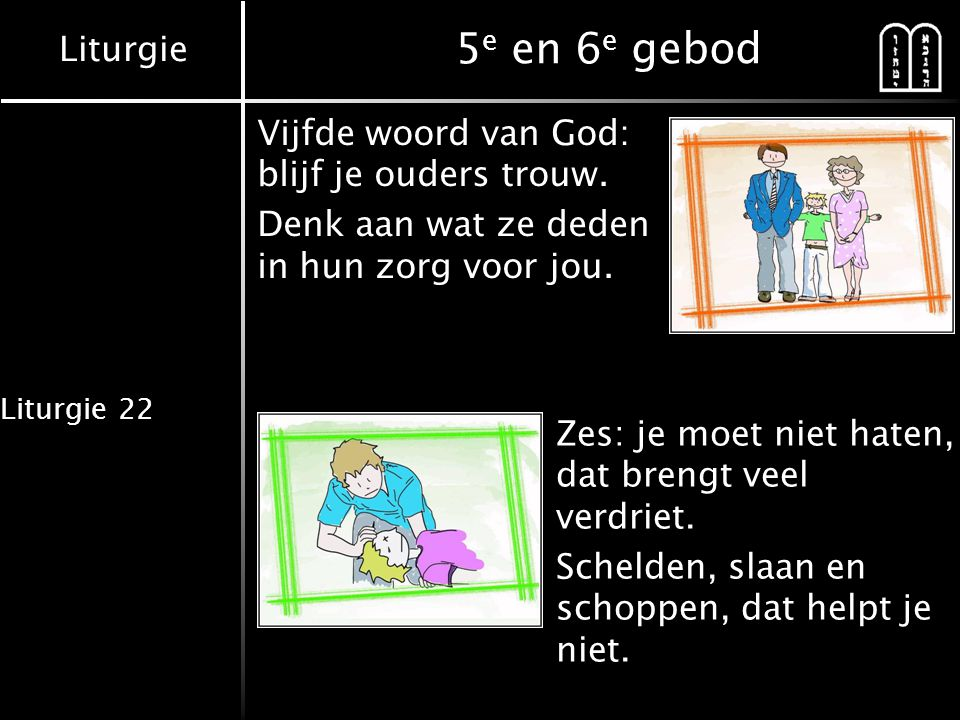5e en 6e gebod Vijfde woord van God: blijf je ouders trouw.