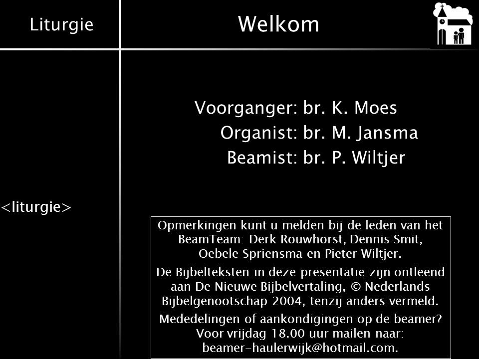 Welkom Voorganger: br. K. Moes Organist: br. M. Jansma Beamist: br. P. Wiltjer