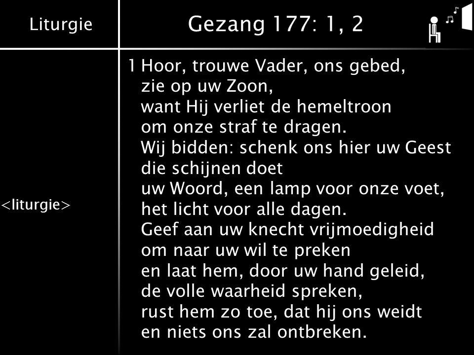 Gezang 177: 1, 2 1 Hoor, trouwe Vader, ons gebed, zie op uw Zoon,