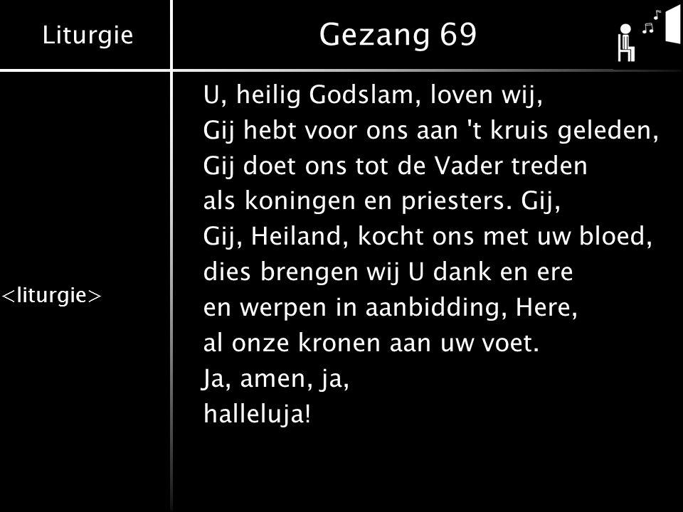 Gezang 69 U, heilig Godslam, loven wij,