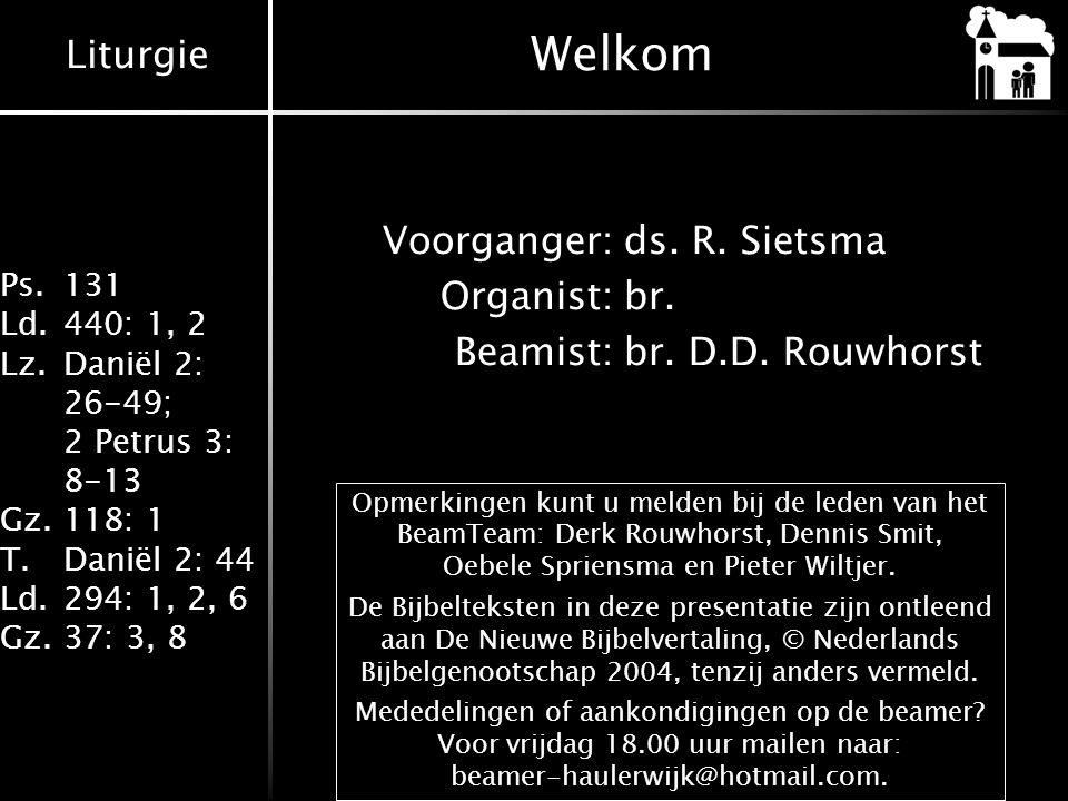 Welkom Voorganger: ds. R. Sietsma Organist: br. Beamist: br. D.D. Rouwhorst