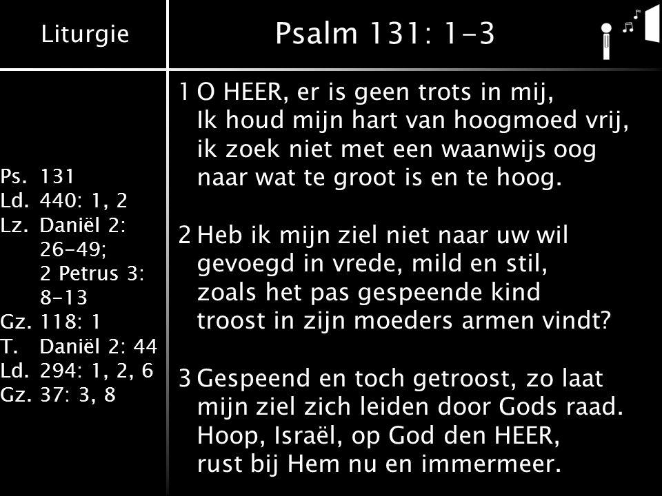 Psalm 131: 1-3 1 O HEER, er is geen trots in mij,